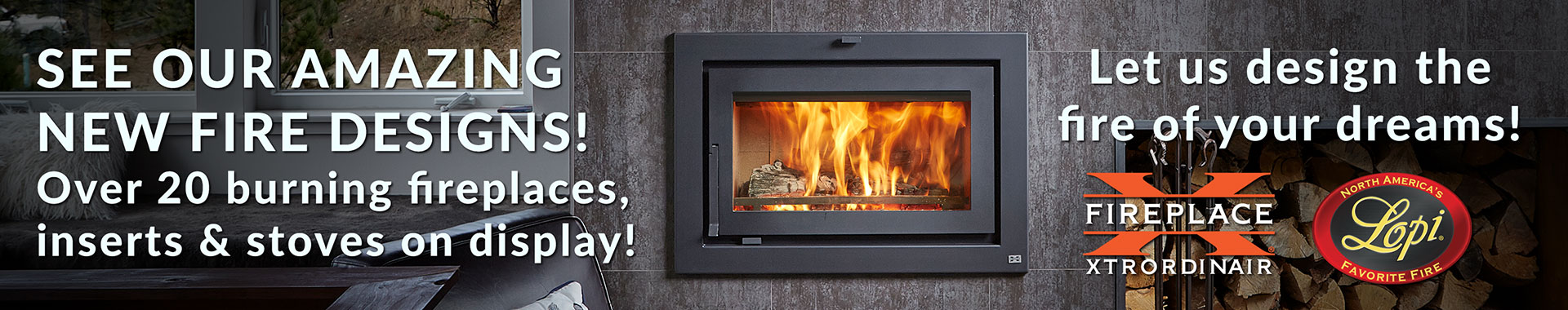 See our amazing new fire designs!